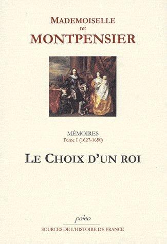 Memoires T.1 (1627-1650) ; Le Choix D'Un Roi