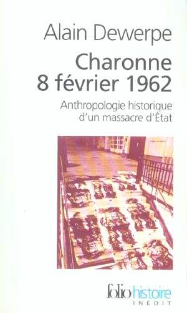 CHARONNE 8 FEVRIER 1962 : ANTHROPOLOGIE HISTORIQUE D' UN MASSACRE D' ETAT