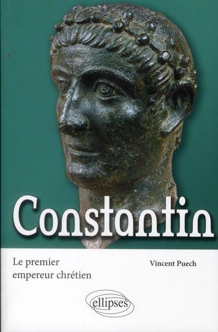 CONSTANTIN : LE PREMIER EMPEREUR CHRETIEN