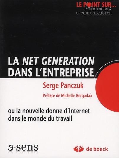 La Net Generation Dans L'Entreprise ; Ou La Nouvelle Donne D'Internet Dans Le Monde Du Travail