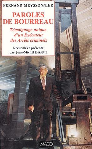 Paroles De Bourreau ; Temoignage Unique D'Un Executeur Des Arrets Criminels