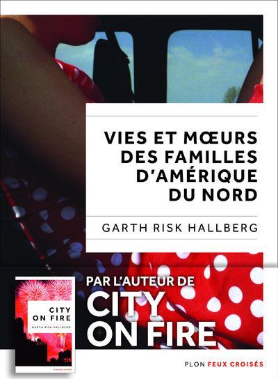 Vie et moeurs des familles d'Amérique du Nord | Hallberg, Garth Risk. Auteur