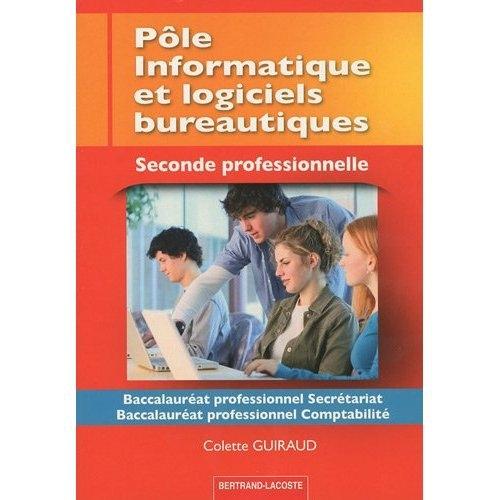 Pole Informatique Et Logiciels Bureautiques ; 2nde Professionnel Secretariat Comptabilite ; Manuel De L'Eleve