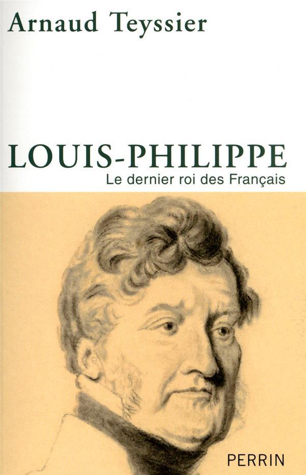 LOUIS-PHILIPPE, LE DERNIER ROI DES FRANCAIS