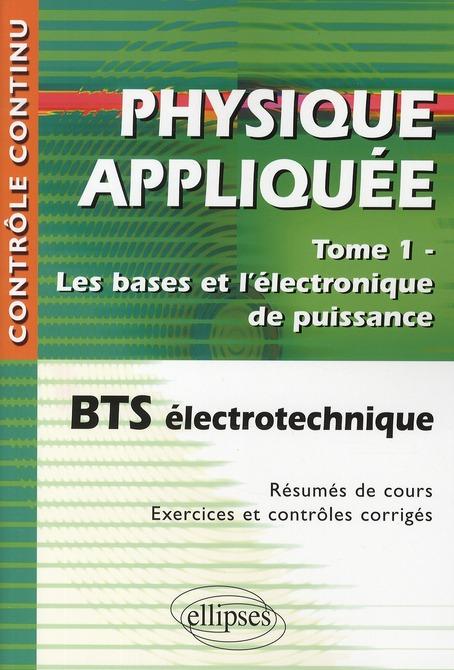 Physique Appliquee Tome 1 Les Bases & L'Electronique De Puissance Bts Electrotechnique