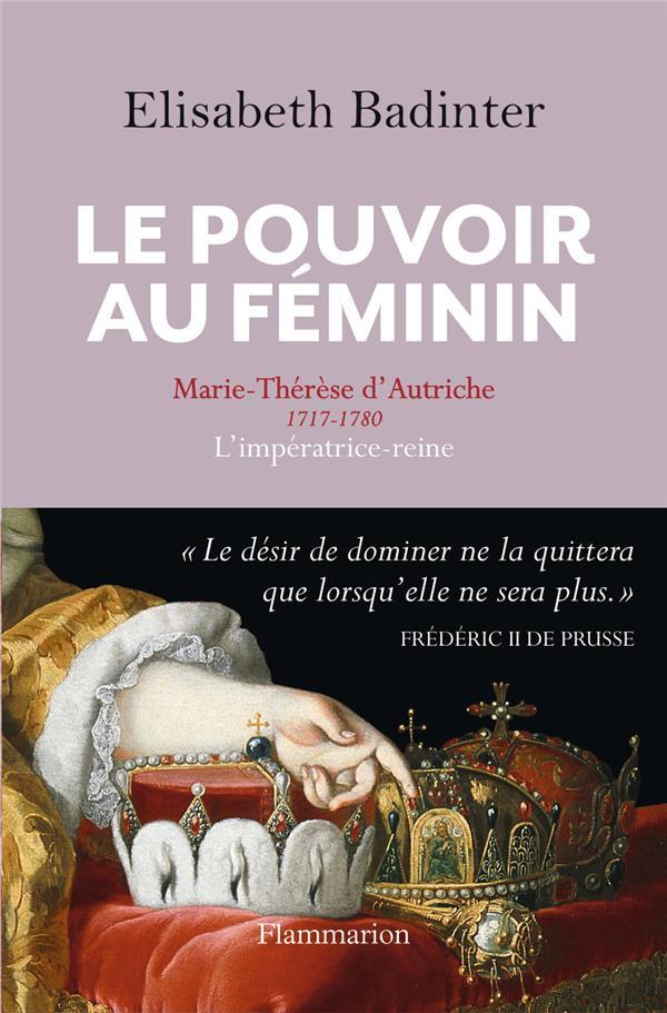 LE POUVOIR AU FEMININ : MARIE-THERESE D'AUTRICHE 1717-1780 L'IMPERATRICE-REINE