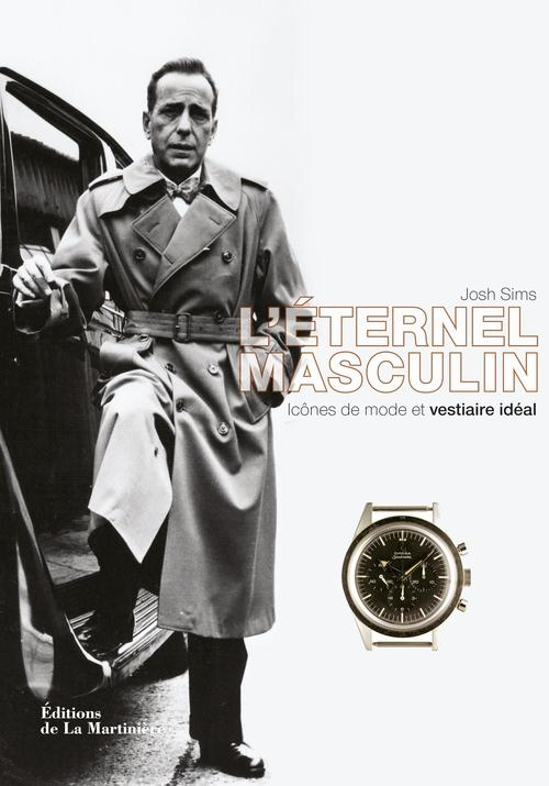 L'Eternel Masculin ; Icones De Mode Et Vestiaire Ideal