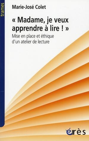 """""""Madame, Je Veux Apprendre A Lire !"""" ; Mise En Place Et Ethique D'Un Atelier De Lecture"""