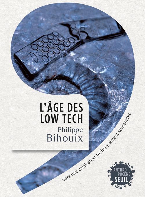 L'AGE DES LOW TECH : VERS UNE CIVILISATION TECHNIQUEMENT SOUTENABLE