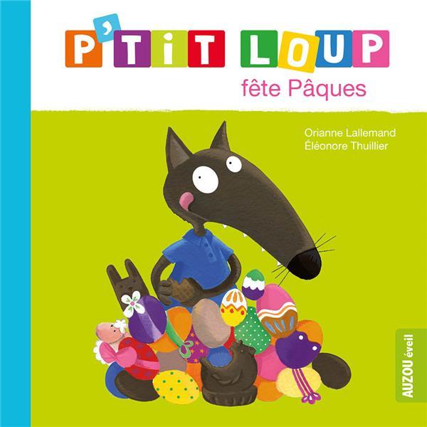 P'tit Loup fête Pâques | Lallemand, Orianne. Auteur