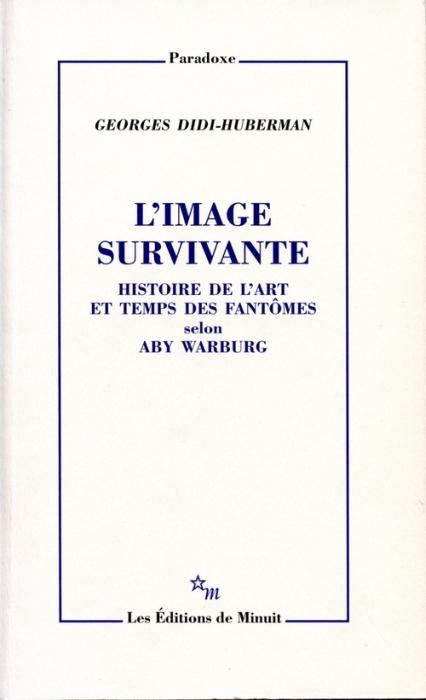 L'IMAGE SURVIVANTE, HISTOIRE DE L'ART ET TEMPS DES FANTOMES SELON ABY WARBURG