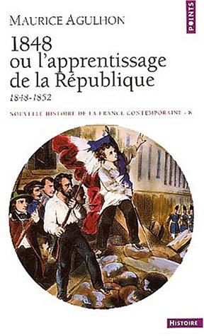 NOUVELLE HISTOIRE DE LA FRANCE CONTEMPORAINE T8 : 1848 OU L'APPRENTISSAGE