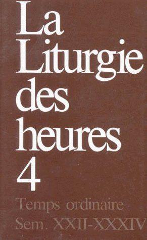 La Liturgie Des Heures T.4 ; Temps Ordinaire, Semaine Xxii-Xxxiv