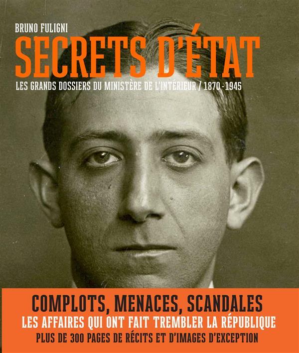Secrets d'Etat : Les grands dossiers du ministère de l'intérieur/1870-1945 / Bruno Fuligni | Fuligni, Bruno (1968-)