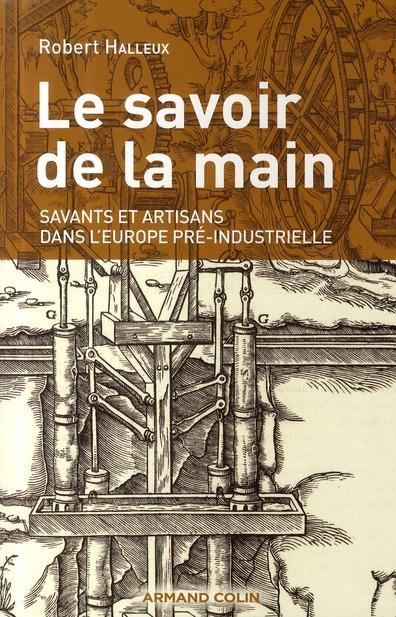 LE SAVOIR DE LA MAIN, SAVANTS ET ARTISANS DANS L'EUROPE PRE-INDUSTRIELLE *