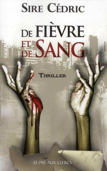 De fièvre et de sang : thriller | Sire Cédric. Auteur