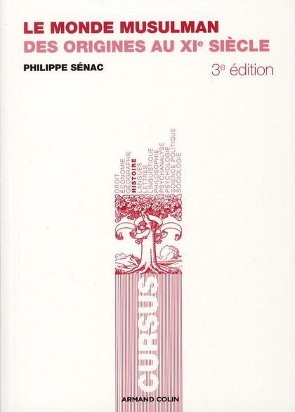 Le Monde Musulman ; Des Origines Au Xie Siecle (3e Edition)
