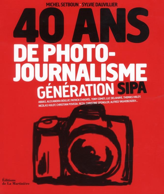 40 Ans De Photojournalisme ; Generation Sipa