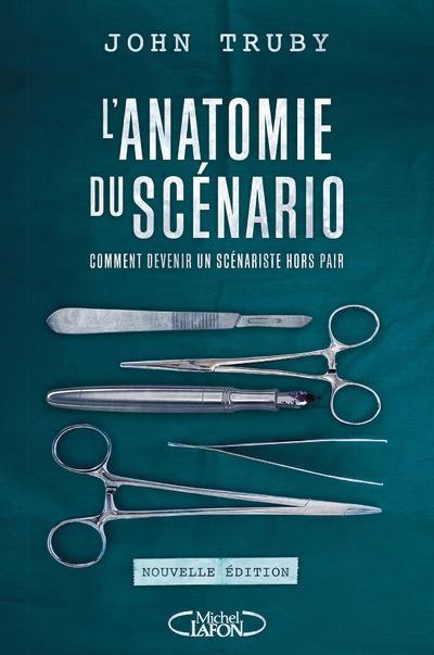 L'anatomie du scénario ; comment devenir un scénariste hors pair