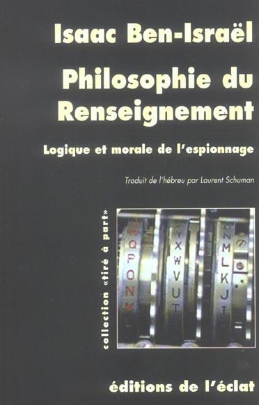 Philosophie Du Renseignement ; Logique Et Morale De L'Espionnage