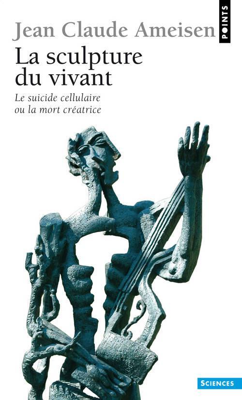 Sculpture Du Vivant. Le Suicide Cellulaire Ou La Mort Creatrice (La)