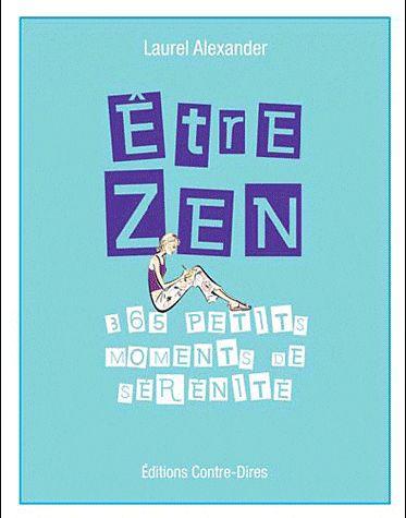 Etre Zen ; 365 Petits Moments De Serenite