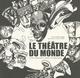 LE THEATRE DU MONDE, UNE HISTOIRE DES MASQUES
