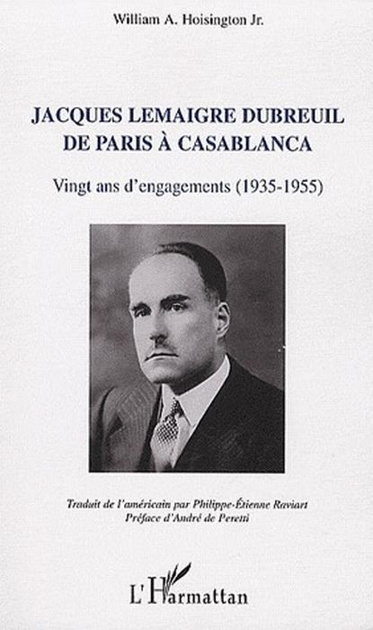Jacques Lemaigre Dubreuil De Paris A Casablanca ; Vingt Ans D'Engagements (1935-1955)