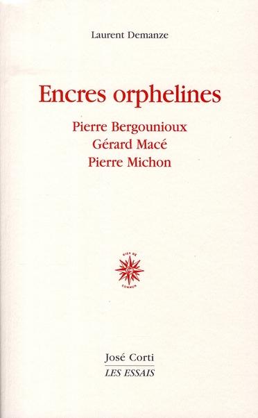 ENCRES ORPHELINES : BERGOUNIOUX, MACE, MICHON