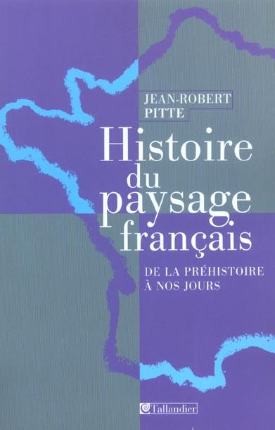 HISTOIRE DU PAYSAGE FRANCAIS : DE LA PREHISTOIRE A NOS JOURS