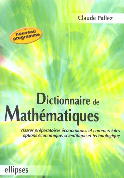 Dictionnaire Mathematiques ; Classes Prepas Economiques Et Commerciales Option Economique, Scientifique Et Technologique