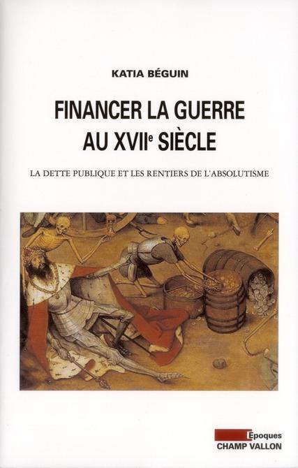 Financer La Guerre Au Xviie Siecle ; La Dette Publique Et Les Rentiers De L'Absolutisme