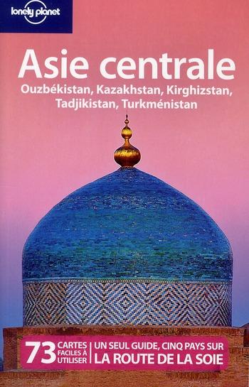 Asie Centrale ; Ouzbekistan, Kazakhstan, Kirghizstan, Tadjikistan, Turkmenistan (3e Edition)