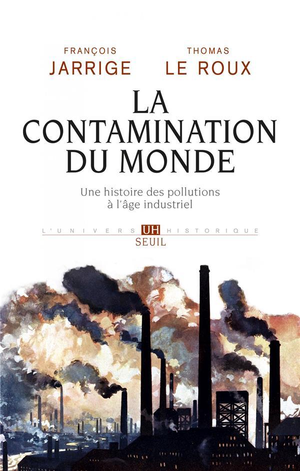 LA CONTAMINATION DU MONDE : UNE HISTOIRE DES POLLUTIONS A L'AGE INDUSTRIEL