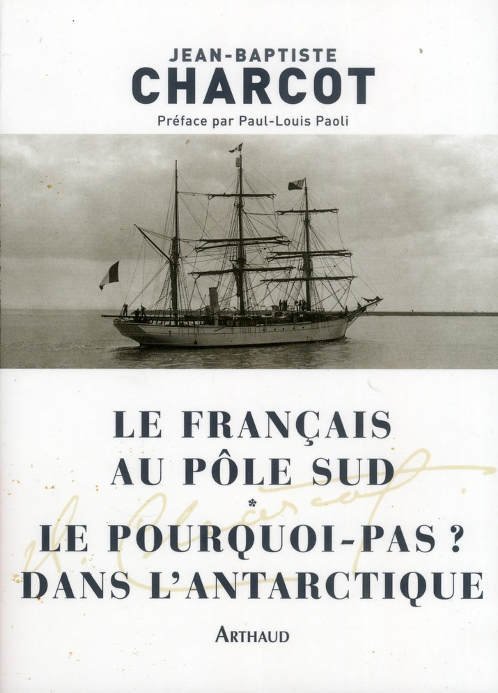 LE FRANCAIS AU POLE SUD : LE POURQUOI PAS EN ANTARCTIQUE