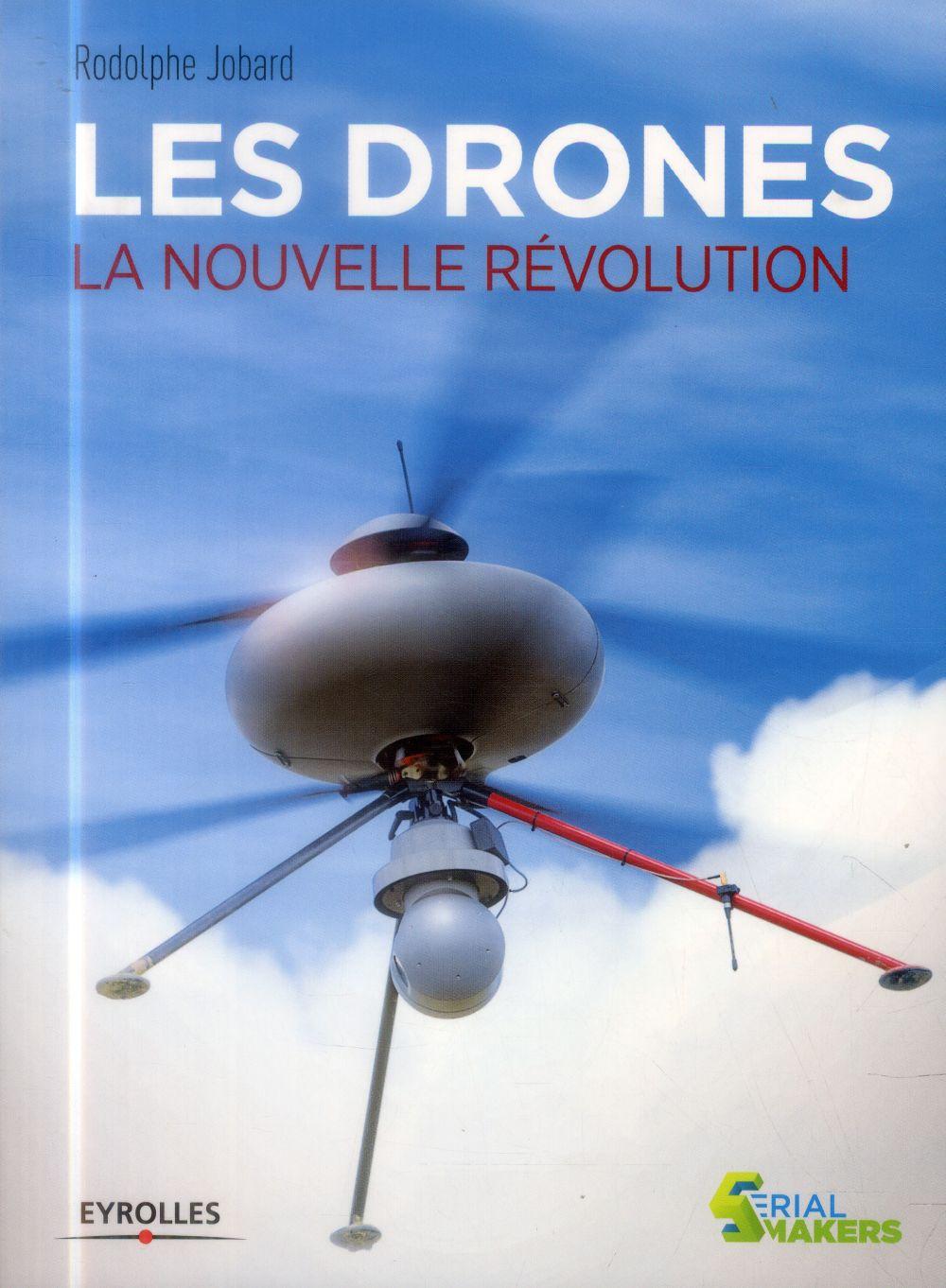 drones (Les) : la nouvelle révolution | Jobard, Rodolphe. Auteur