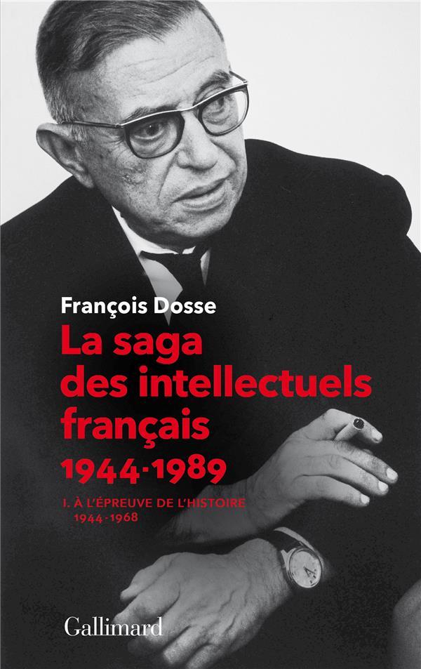 LA SAGA DES INTELLECTUELS FRANCAIS  T1 : A L'EPREUVE DE L'HISTOIRE 1944-1968