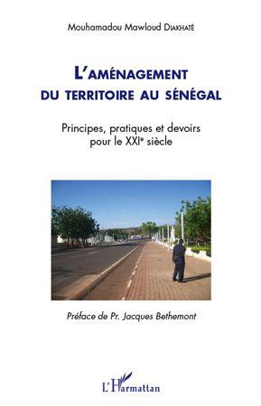 L'Amenagement Du Territoire Au Senegal ; Principes, Pratiques Et Devoirs Pour Le Xxe Siecle