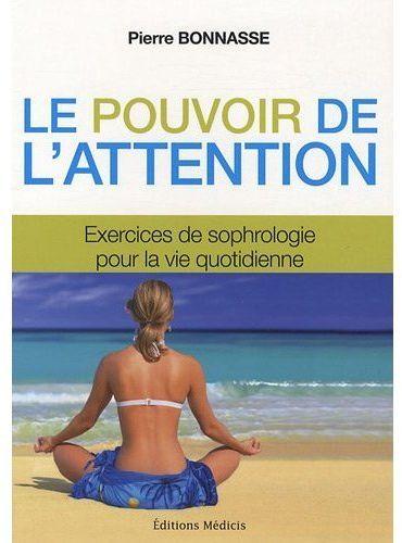 Le Pouvoir De L'Attention ; Exercices De Sophrologie Pour La Vie Quotidienne