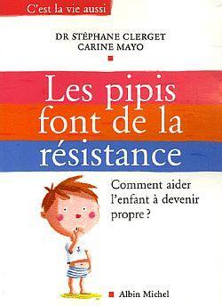 Les Pipis Font De La Resistance - Comment Aider L'Enfant A Devenir Propre ?