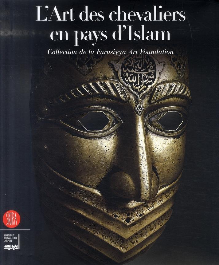 Arts Des Chevaliers Des Pays D'Islam ; Collection De La Furusiyya Foundation