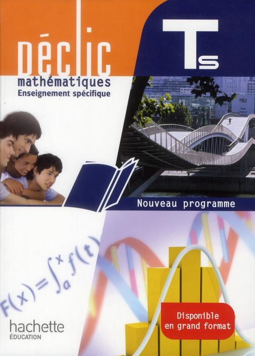 Declic; Mathematiques ; Terminale S ; Enseignement Specifique ; Livre De L'Eleve (Edition 2012)