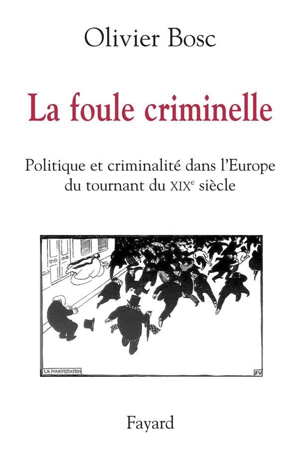 LA FOULE CRIMINELLE : POLITIQUE ET CRIMINALITE DANS L'EUROPE DU XIXE