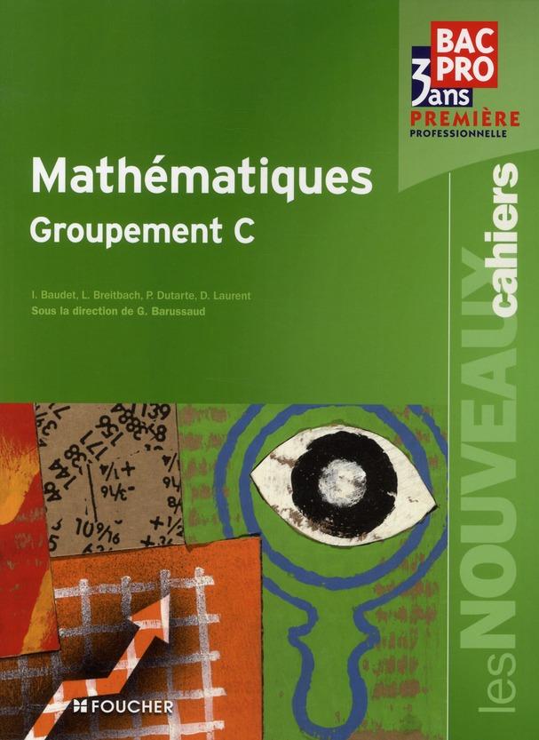 Les Nouveaux Cahiers; Mathematiques Groupement C ; 1ere Professionnelle ; Bac Pro Tertiaires ; Livre-Pochette