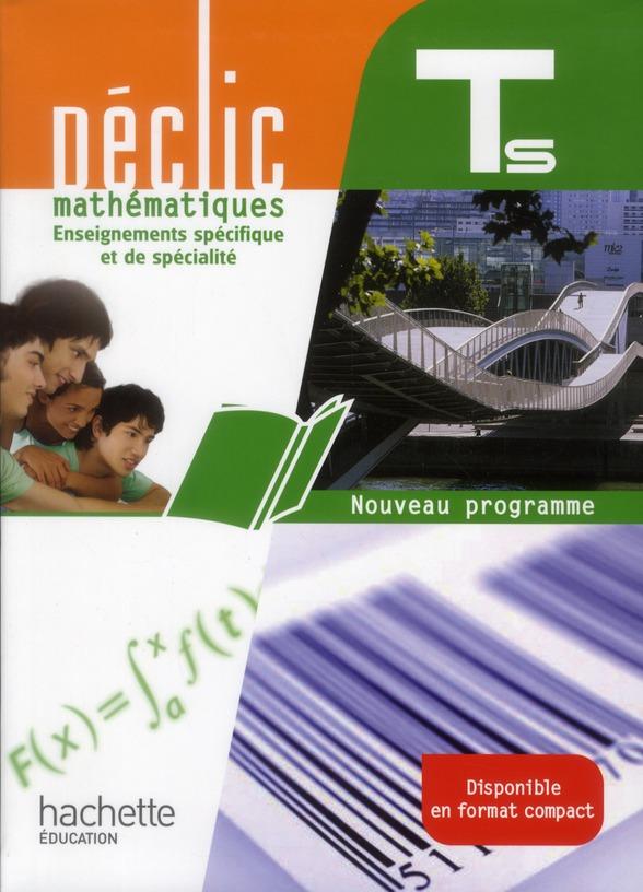 Declic; Mathematiques ; Terminale S ; Enseignement Specifique Et Specialite ; Livre De L'Eleve (Edition 2012)