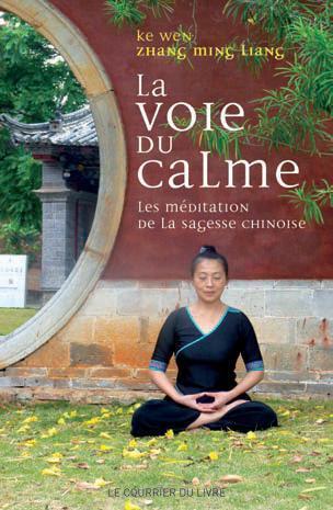 La Voie Du Calme ; La Meditation De La Sagesse Chinoise