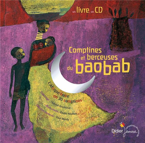 Comptines et berceuses du baobab : L' Afrique noire en 30 comptines. collectage Chantal Groléziat. illustrations Elodie Nouhen | Grosléziat, Chantal