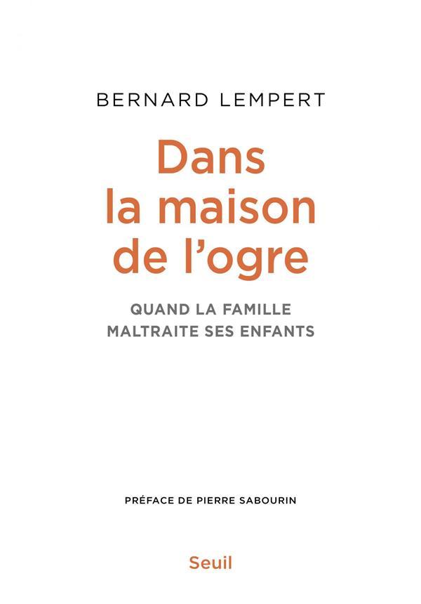 DANS LA MAISON DE L'OGRE : QUAND LA FAMILLE MALTRAITE SES ENFANTS