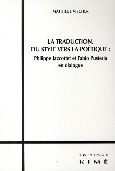 LA TRADUCTION, DU STYLE VERS LA POETIQUE : JACCOTTET ET PUSTERLA