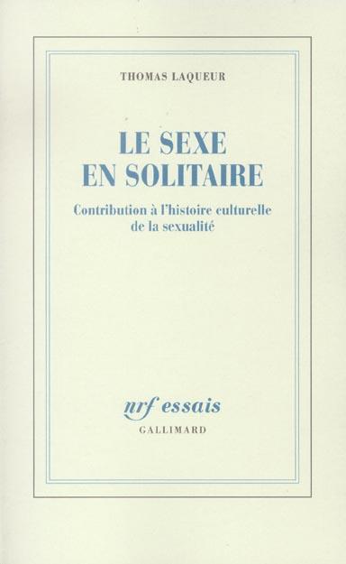 LE SEXE EN SOLITAIRE : CONTRIBUTION A L'HISTOIRE CULTURELLE DE LA SEXUALITE